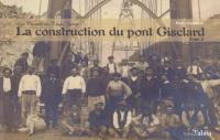 La Construction du pont Gisclard 20 € Broché